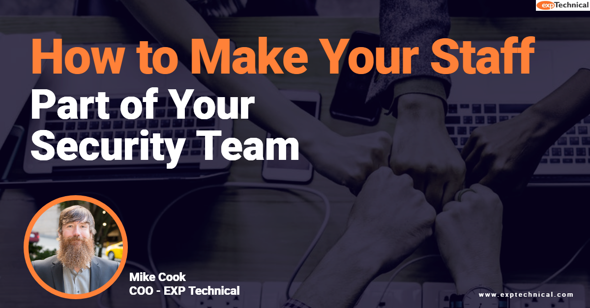 How to Make Your Staff Part of Your Security Team - EXP Technical